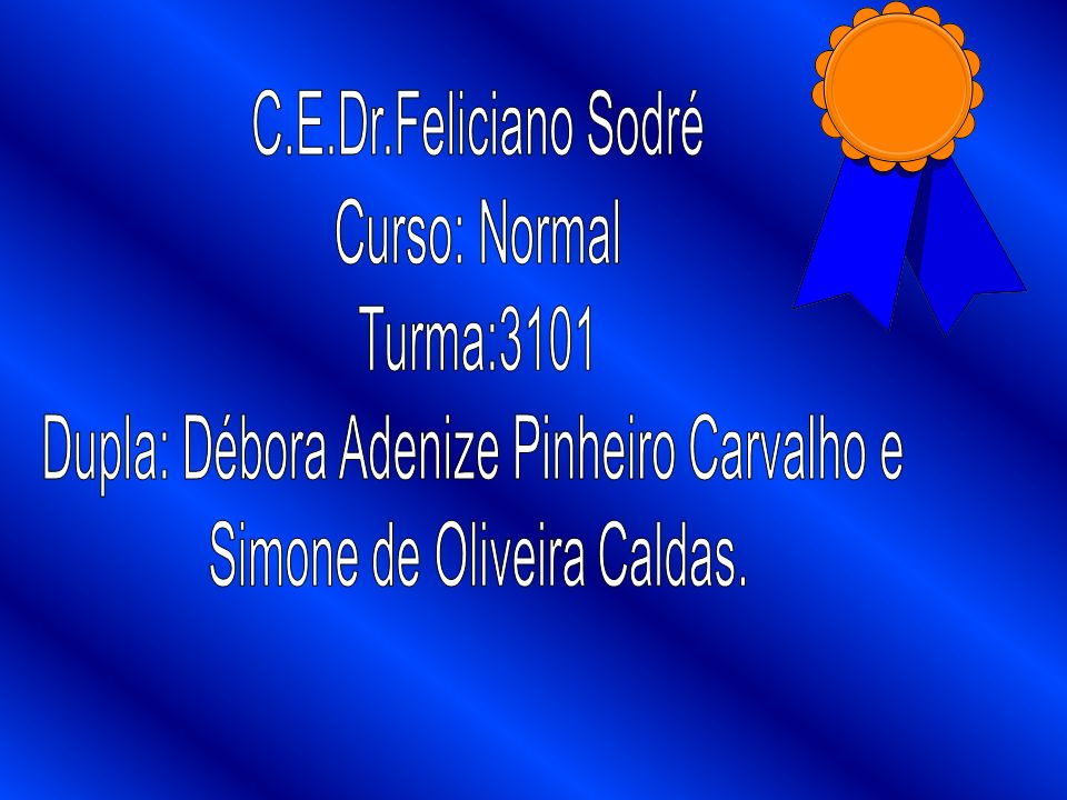 Dupla: Débora Adenize Pinheiro Carvalho e Simone de Oliveira Caldas.