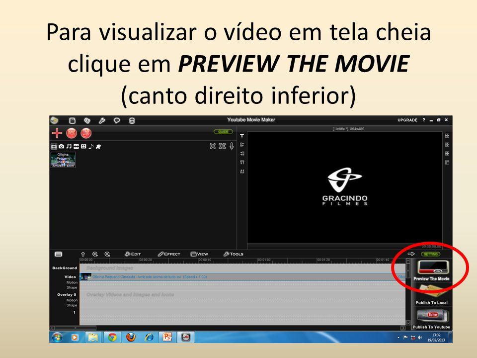Para visualizar o vídeo em tela cheia clique em PREVIEW THE MOVIE (canto direito inferior)