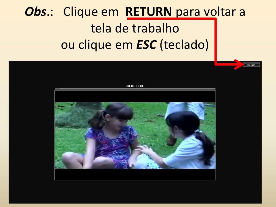 Obs.: Clique em RETURN para voltar a tela de trabalho ou clique em ESC (teclado)