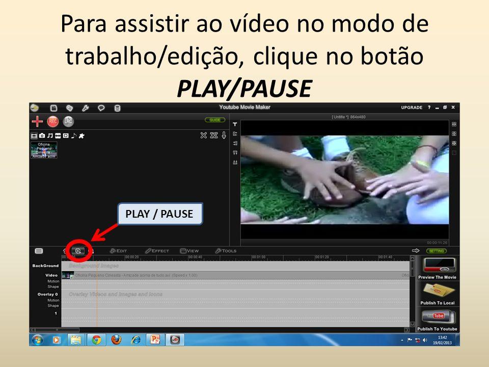 Para assistir ao vídeo no modo de trabalho/edição, clique no botão PLAY/PAUSE