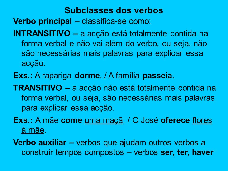 Subclasses dos verbos Verbo principal – classifica-se como: