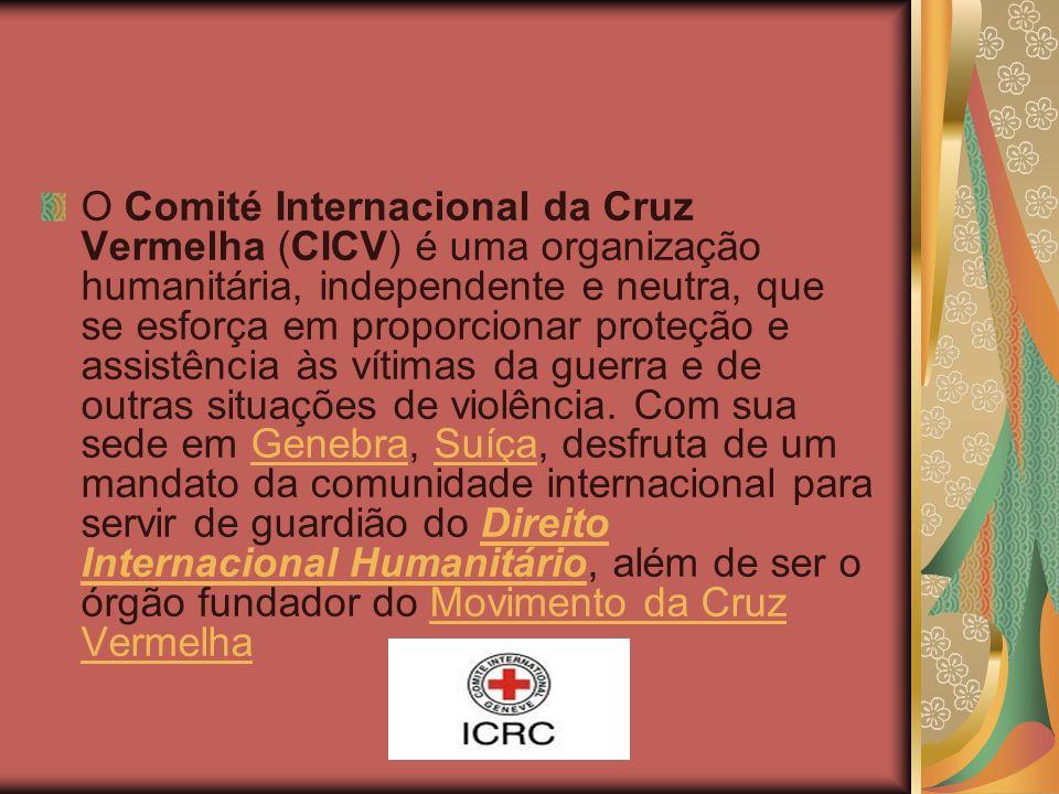 O Comité Internacional da Cruz Vermelha (CICV) é uma organização humanitária, independente e neutra, que se esforça em proporcionar proteção e assistência às vítimas da guerra e de outras situações de violência.