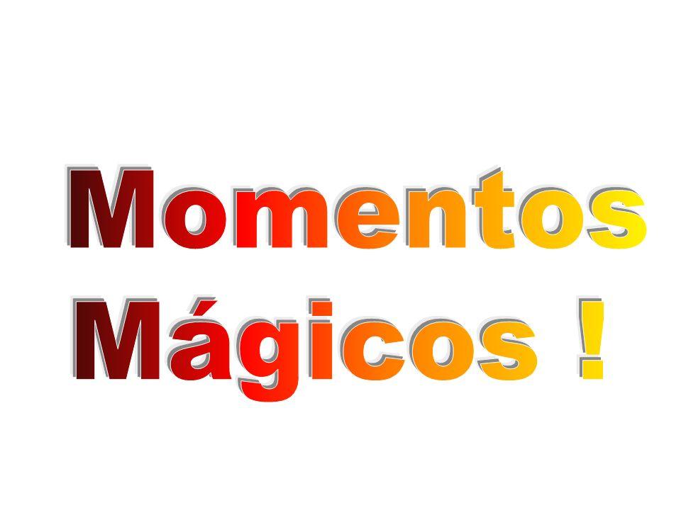 Momentos Mágicos !