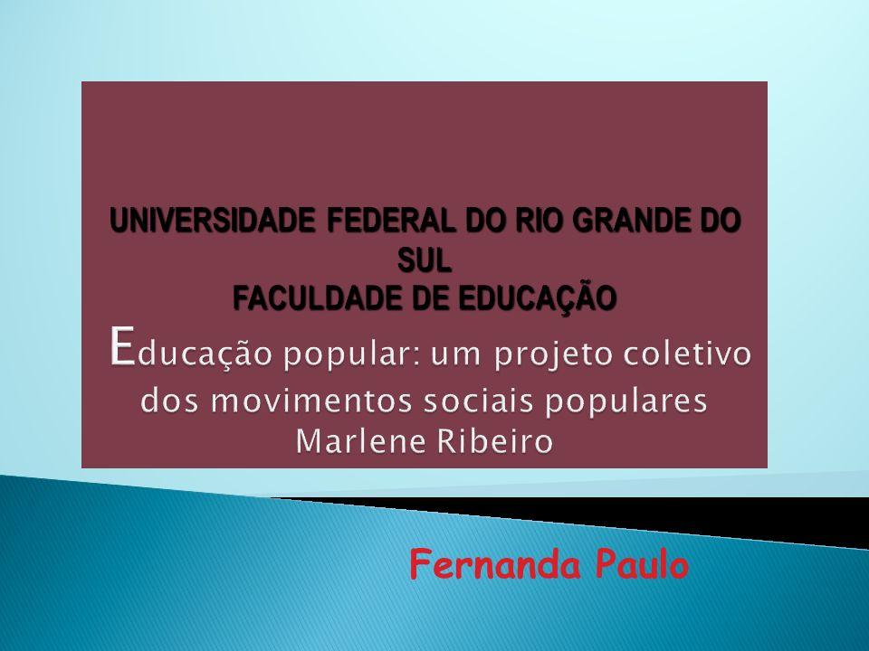 UNIVERSIDADE FEDERAL DO RIO GRANDE DO SUL FACULDADE DE EDUCAÇÃO Educação popular: um projeto coletivo dos movimentos sociais populares Marlene Ribeiro