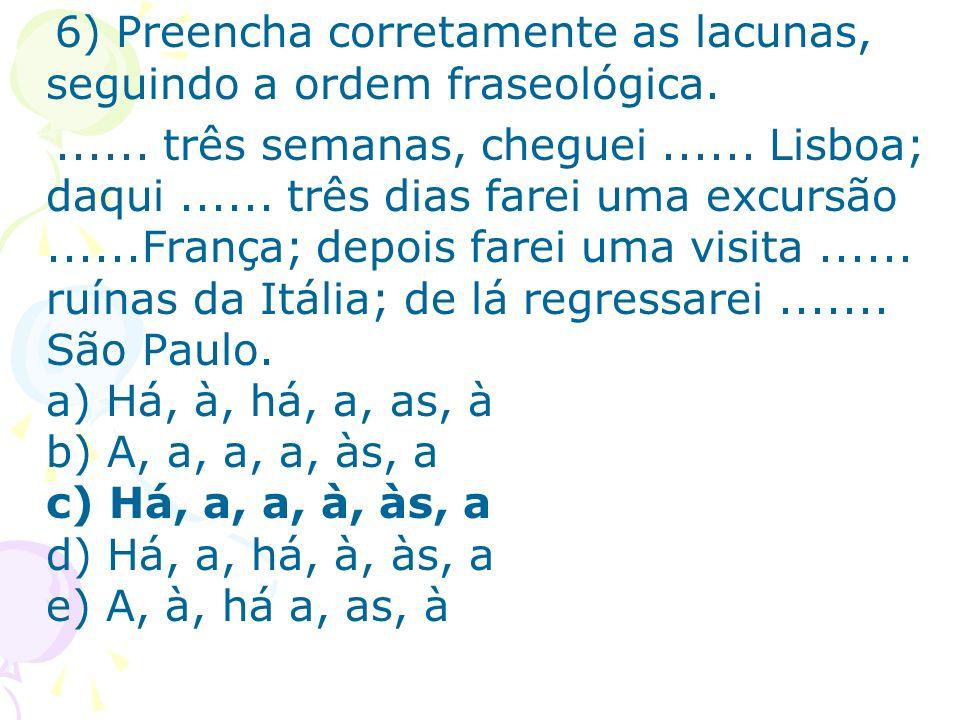 6) Preencha corretamente as lacunas, seguindo a ordem fraseológica
