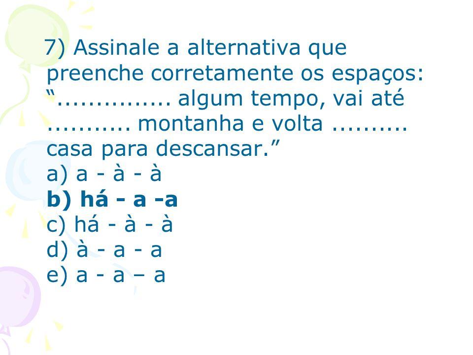 7) Assinale a alternativa que preenche corretamente os espaços: