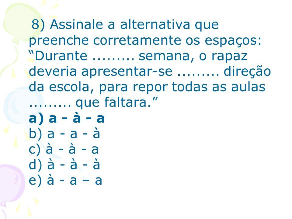 8) Assinale a alternativa que preenche corretamente os espaços: Durante .........