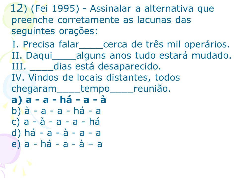 12) (Fei 1995) - Assinalar a alternativa que preenche corretamente as lacunas das seguintes orações: