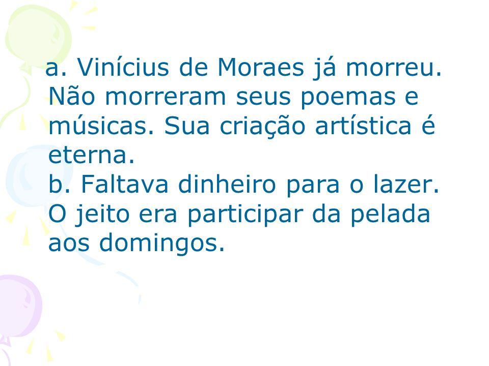 a. Vinícius de Moraes já morreu. Não morreram seus poemas e músicas