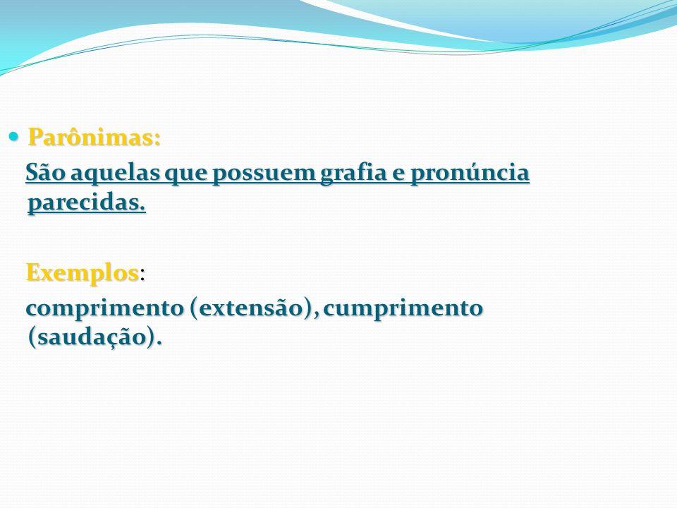 Parônimas: São aquelas que possuem grafia e pronúncia parecidas.
