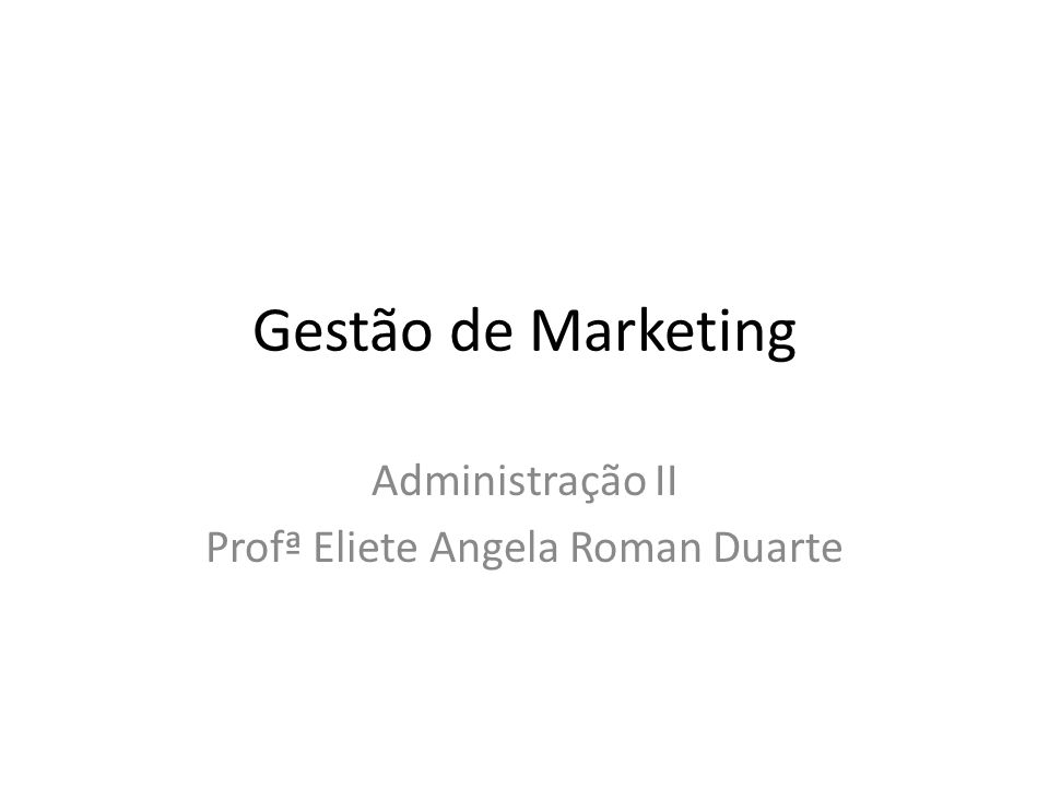 Administração II Profª Eliete Angela Roman Duarte