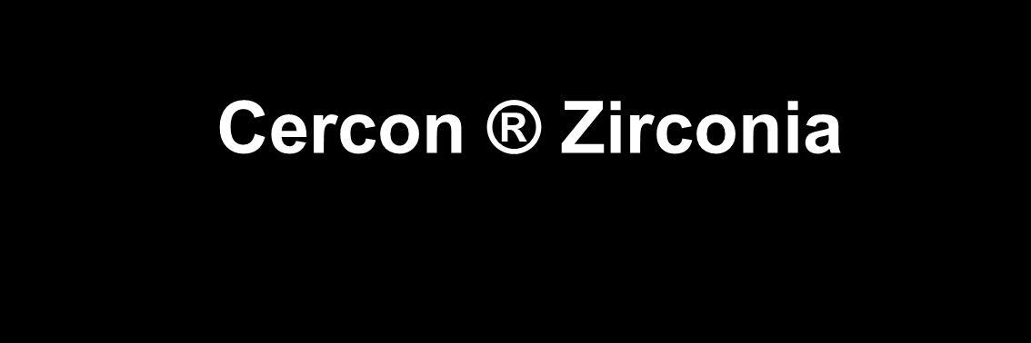 Cercon ® Zirconia