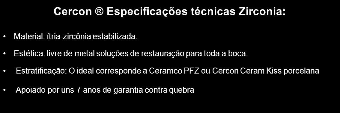 Cercon ® Especificações técnicas Zirconia:
