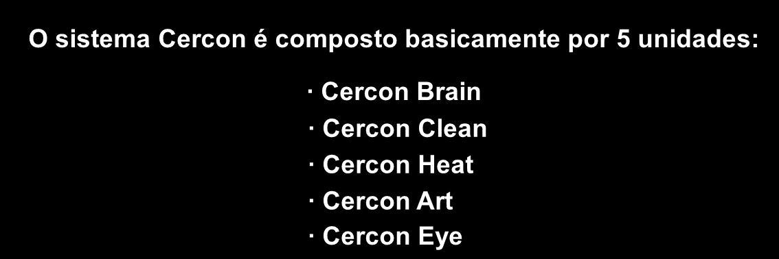 O sistema Cercon é composto basicamente por 5 unidades: