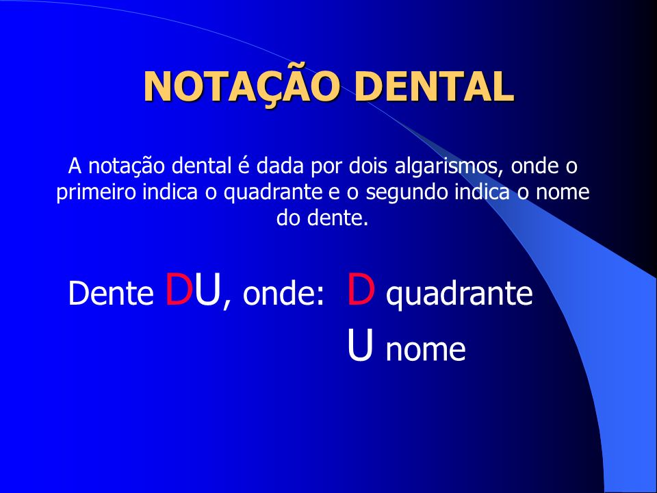 D quadrante U nome NOTAÇÃO DENTAL Dente DU, onde: