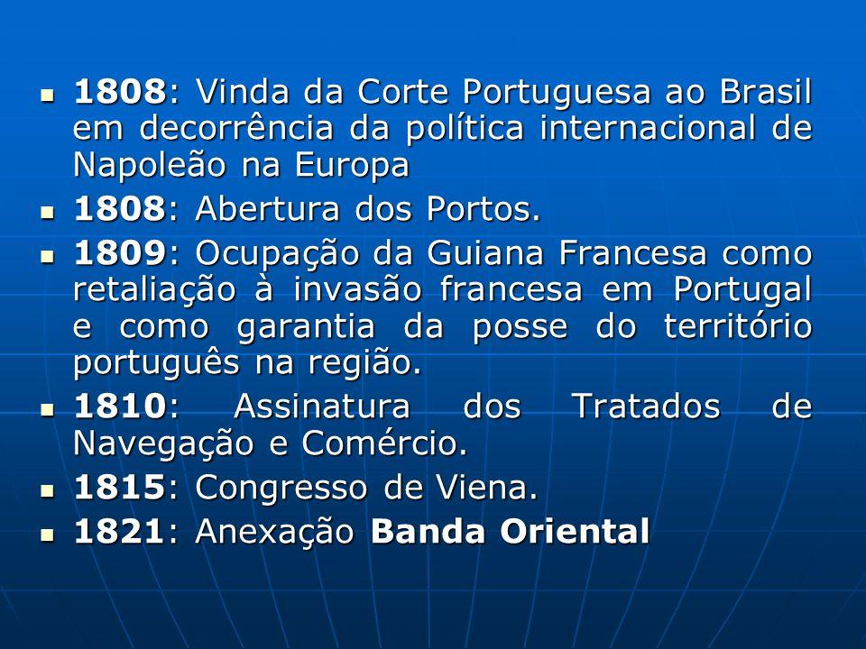 1808: Vinda da Corte Portuguesa ao Brasil em decorrência da política internacional de Napoleão na Europa