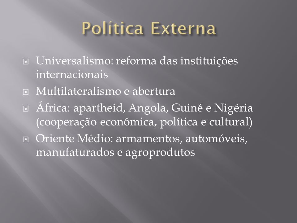 Política Externa Universalismo: reforma das instituições internacionais. Multilateralismo e abertura.