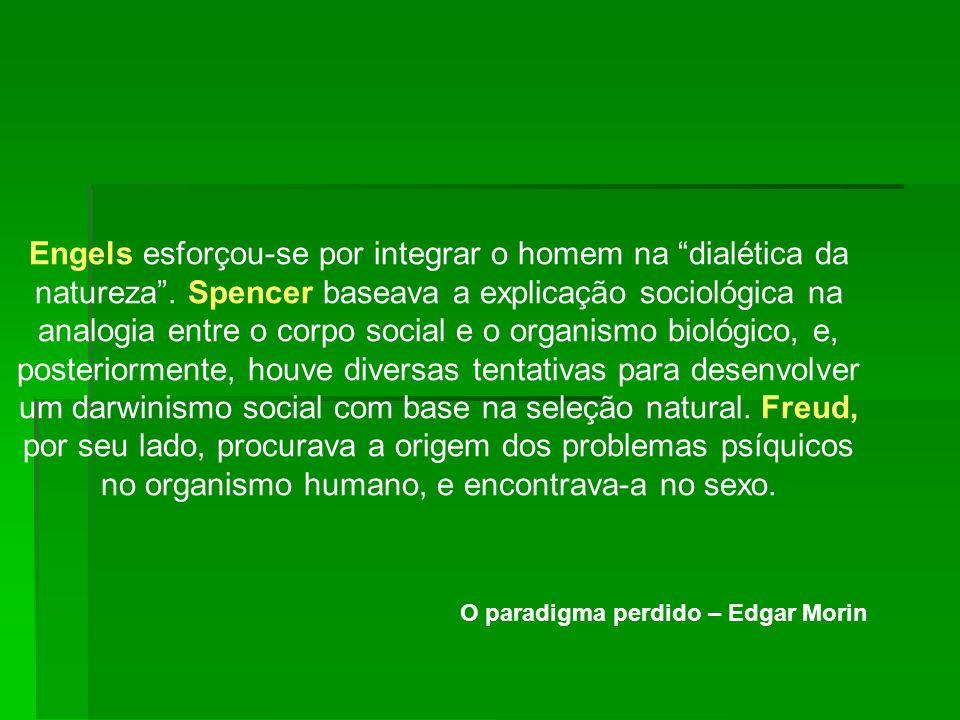 Engels esforçou-se por integrar o homem na dialética da natureza