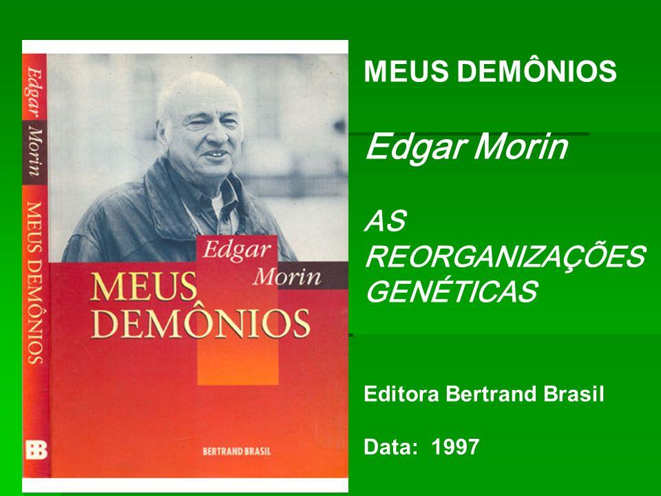 Edgar Morin MEUS DEMÔNIOS AS REORGANIZAÇÕES GENÉTICAS