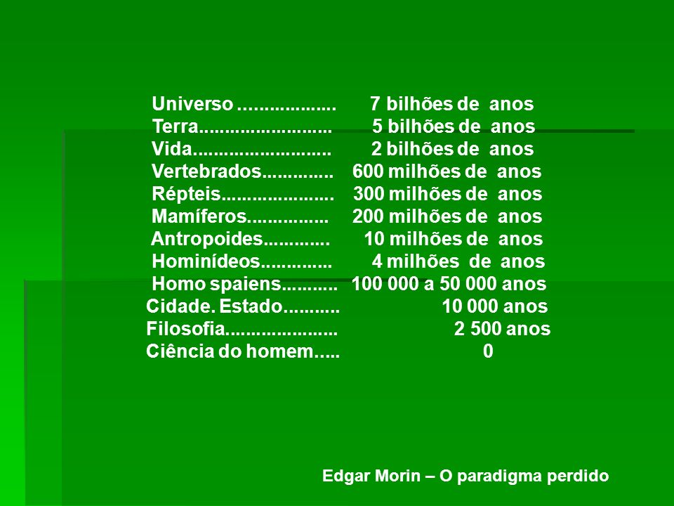 Universo ................... 7 bilhões de anos