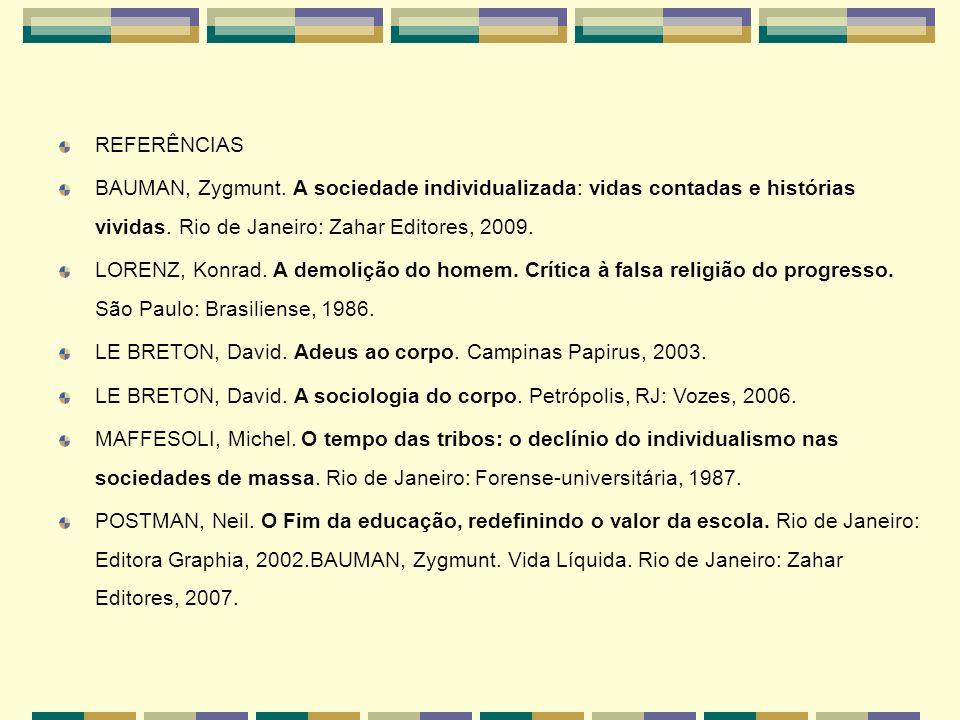 REFERÊNCIAS BAUMAN, Zygmunt. A sociedade individualizada: vidas contadas e histórias vividas. Rio de Janeiro: Zahar Editores, 2009.
