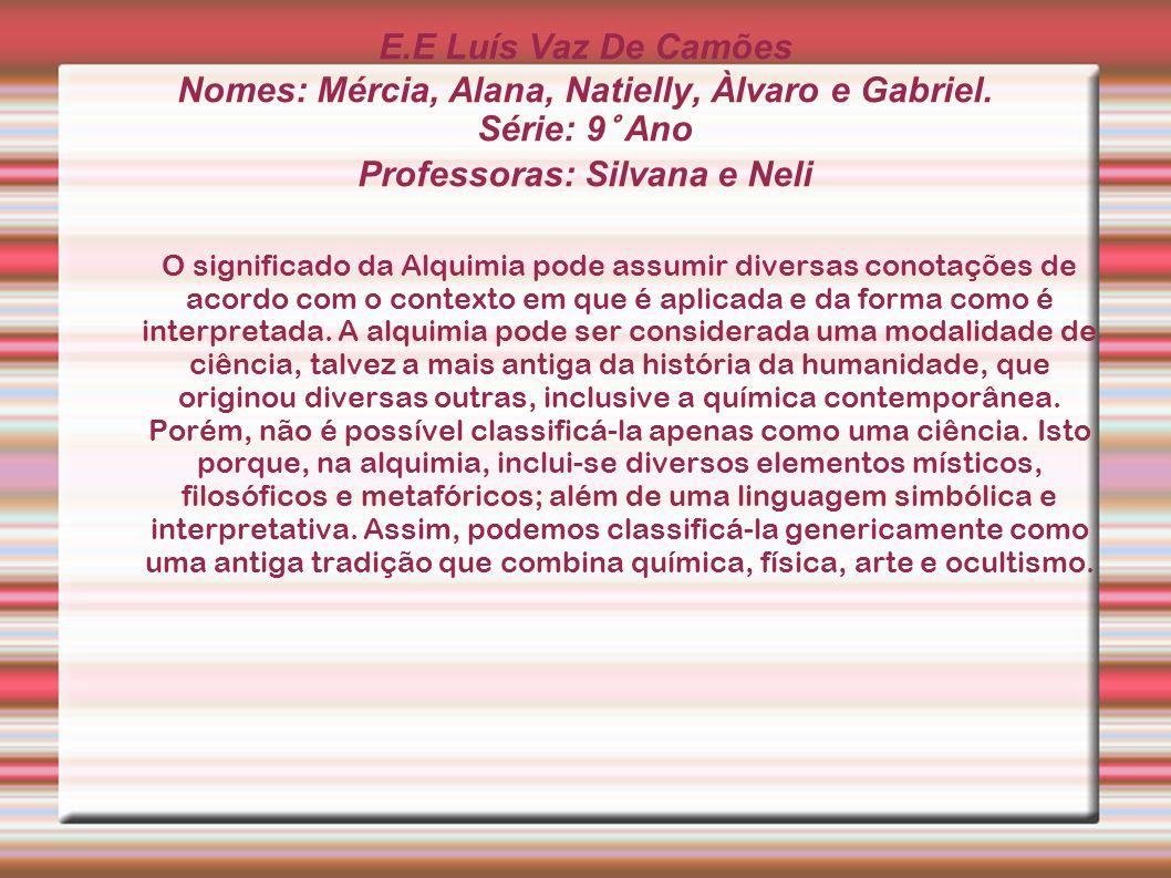 E.E Luís Vaz De Camões Nomes: Mércia, Alana, Natielly, Àlvaro e Gabriel. Série: 9° Ano Professoras: Silvana e Neli