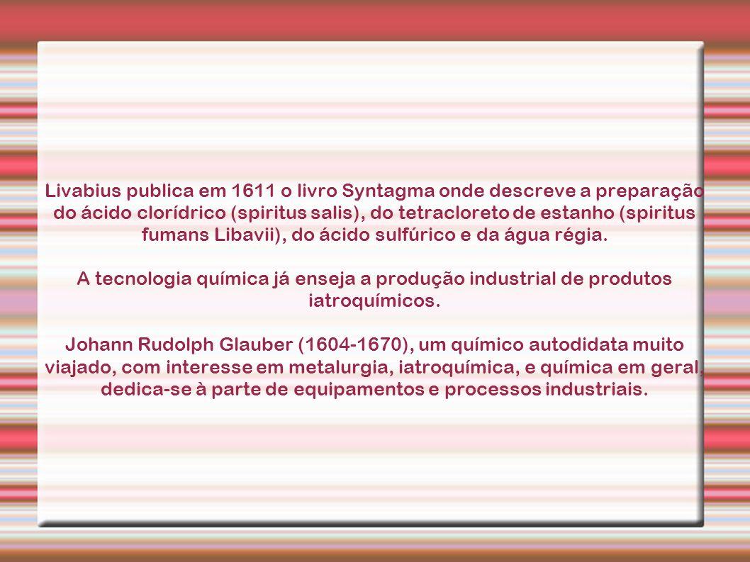 Livabius publica em 1611 o livro Syntagma onde descreve a preparação do ácido clorídrico (spiritus salis), do tetracloreto de estanho (spiritus fumans Libavii), do ácido sulfúrico e da água régia.