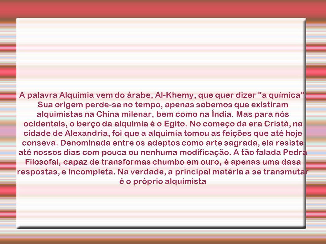 A palavra Alquimia vem do árabe, Al-Khemy, que quer dizer a química