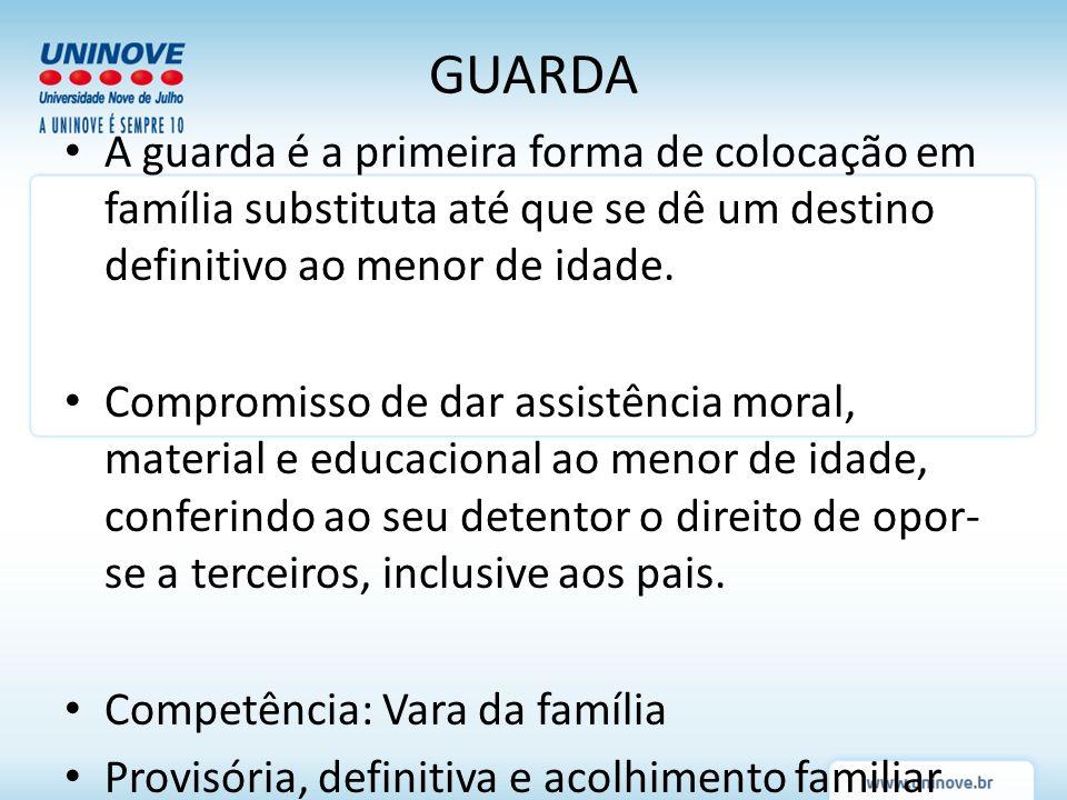 GUARDA A guarda é a primeira forma de colocação em família substituta até que se dê um destino definitivo ao menor de idade.