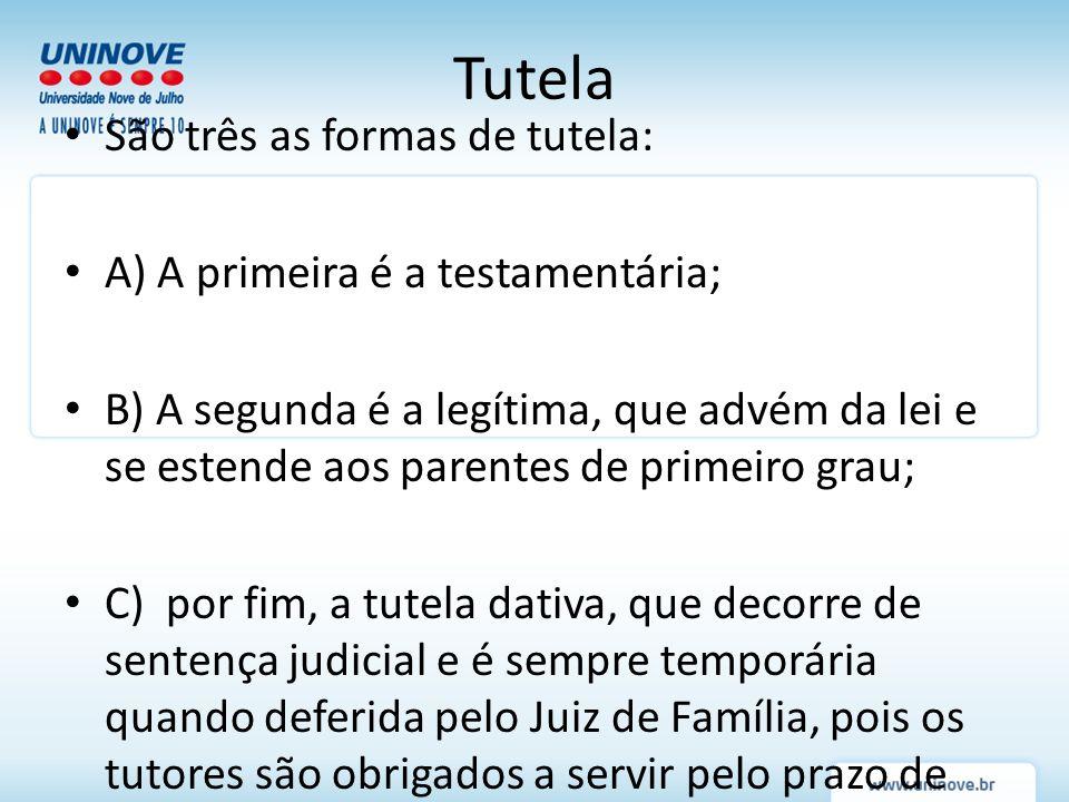 Tutela São três as formas de tutela: A) A primeira é a testamentária;