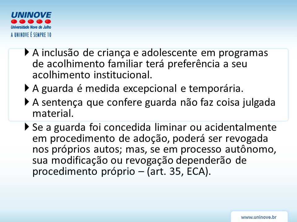 A inclusão de criança e adolescente em programas de acolhimento familiar terá preferência a seu acolhimento institucional.