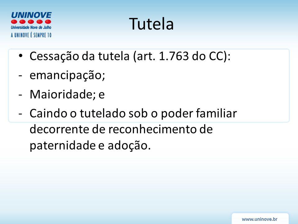 Tutela Cessação da tutela (art. 1.763 do CC): emancipação;