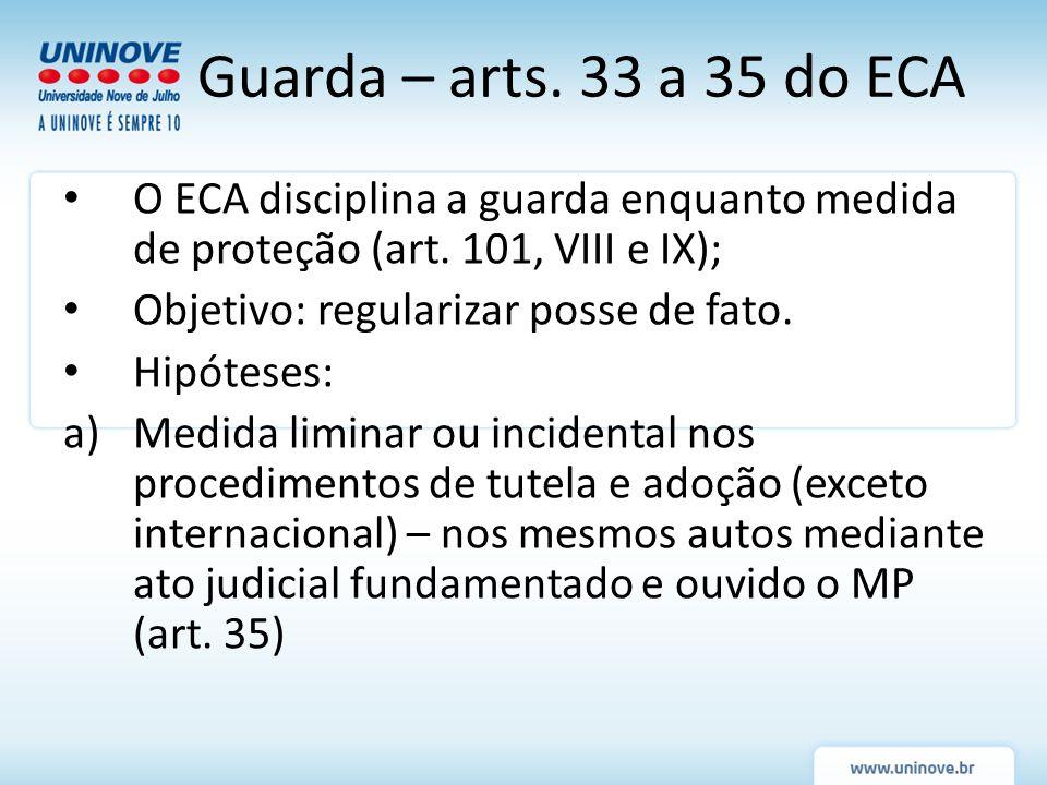 Guarda – arts. 33 a 35 do ECAO ECA disciplina a guarda enquanto medida de proteção (art. 101, VIII e IX);