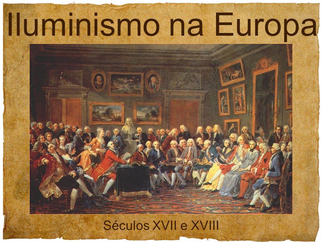 Iluminismo na Europa Séculos XVII e XVIII 1