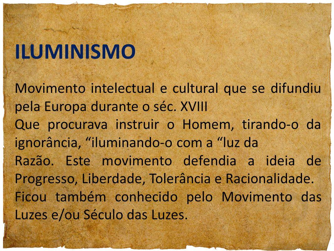 ILUMINISMO Movimento intelectual e cultural que se difundiu pela Europa durante o séc. XVIII.