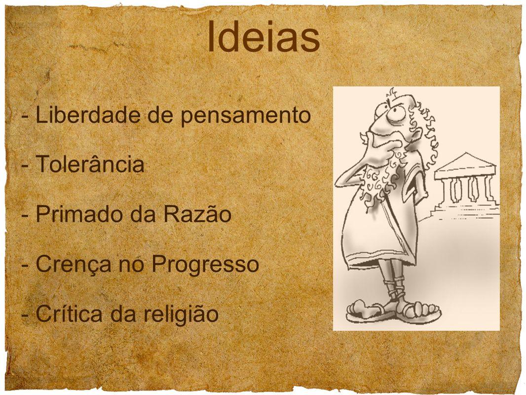 Ideias - Liberdade de pensamento - Tolerância - Primado da Razão - Crença no Progresso - Crítica da religião.