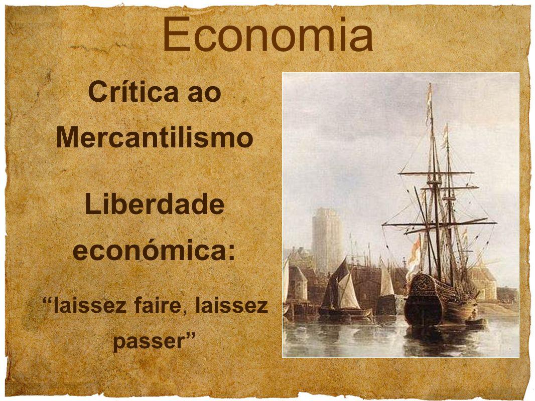 Economia Crítica ao Mercantilismo Liberdade económica: laissez faire, laissez passer