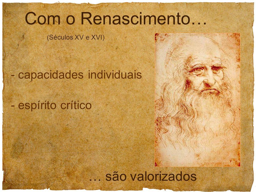 Com o Renascimento… … são valorizados - capacidades individuais
