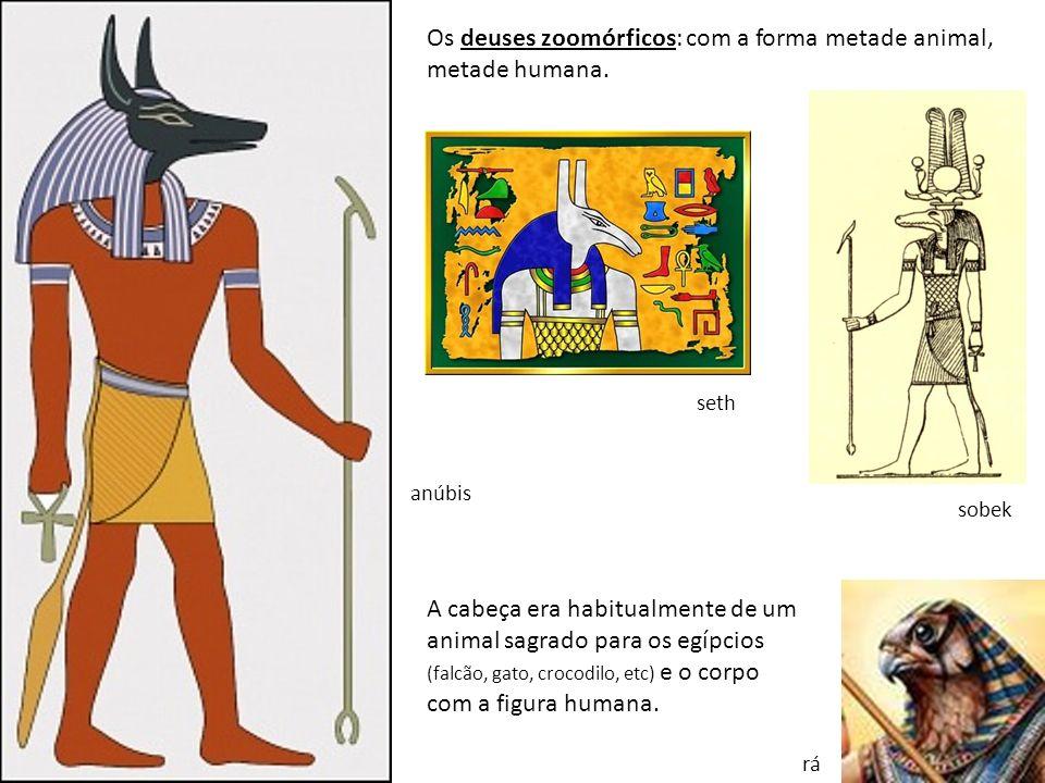 Os deuses zoomórficos: com a forma metade animal, metade humana.