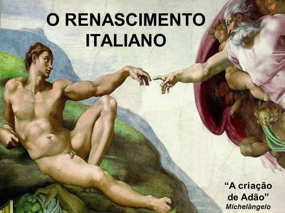 O RENASCIMENTO ITALIANO A criação de Adão Michelângelo