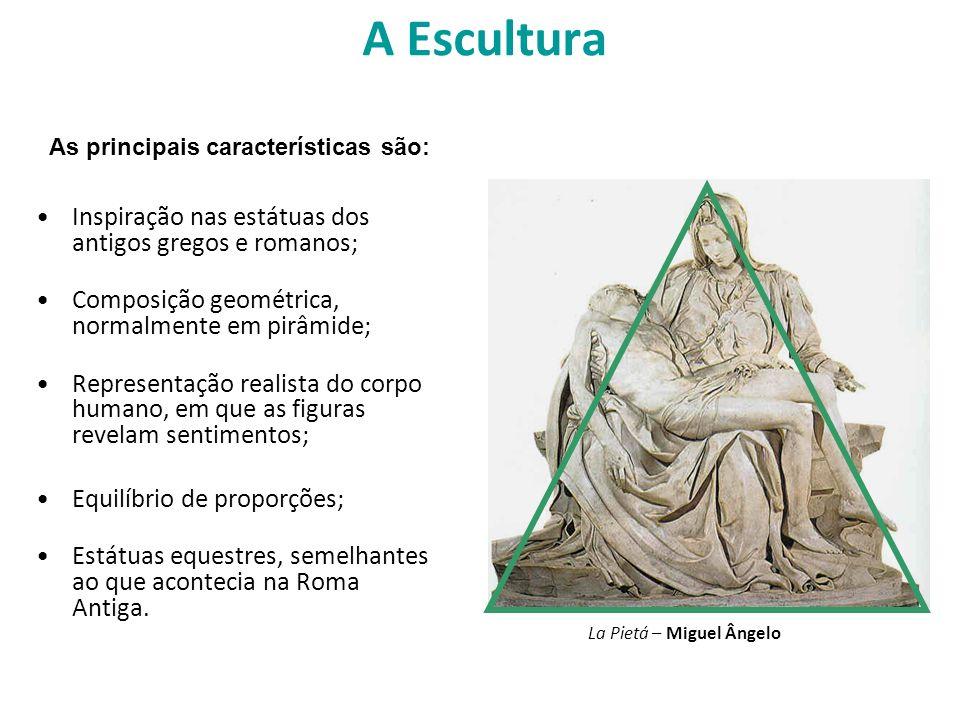 A Escultura Inspiração nas estátuas dos antigos gregos e romanos;