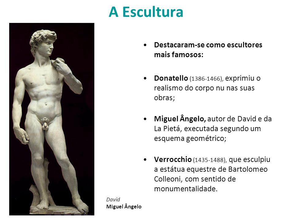 A Escultura Destacaram-se como escultores mais famosos:
