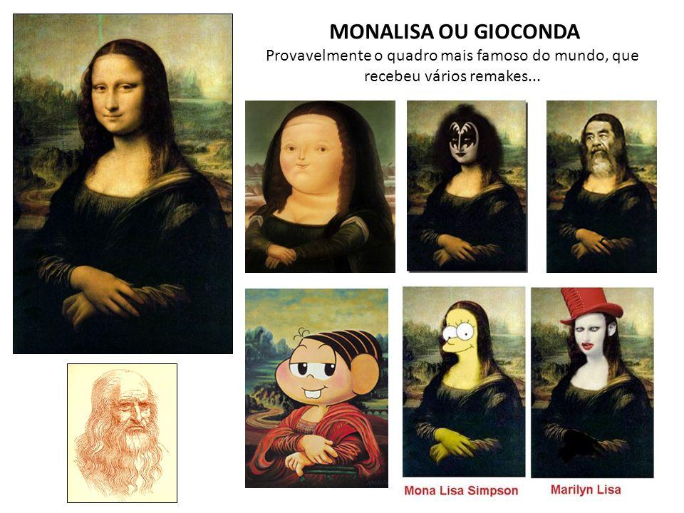 MONALISA OU GIOCONDA Provavelmente o quadro mais famoso do mundo, que recebeu vários remakes...