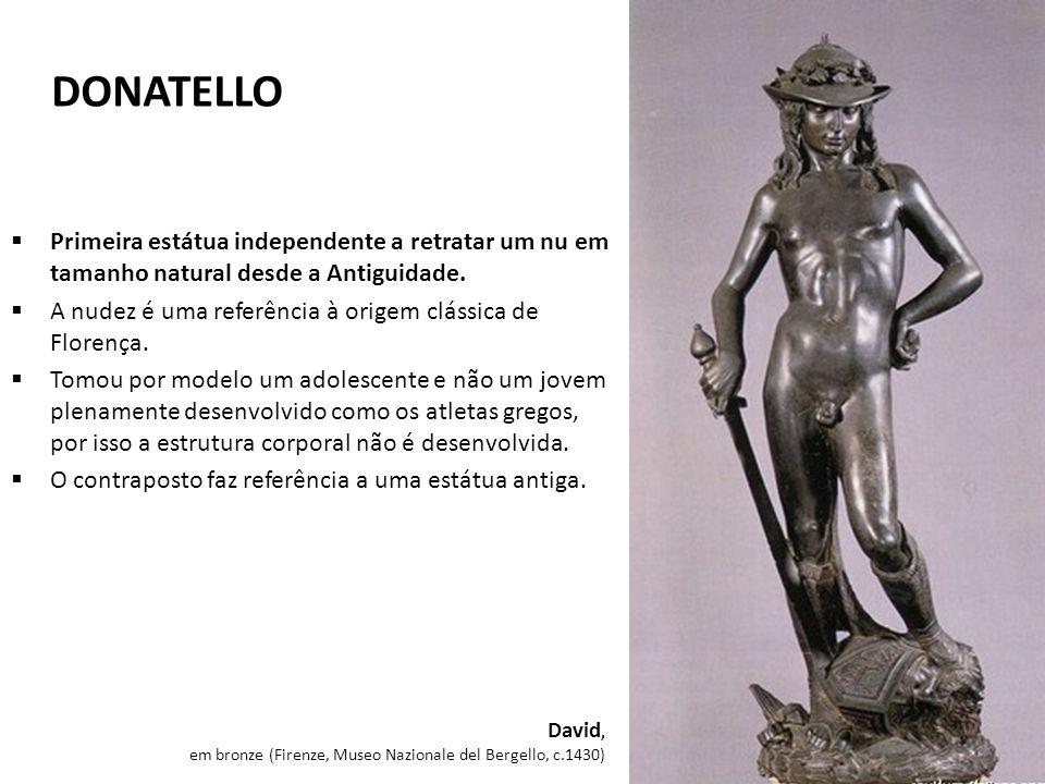 DONATELLO Primeira estátua independente a retratar um nu em tamanho natural desde a Antiguidade.