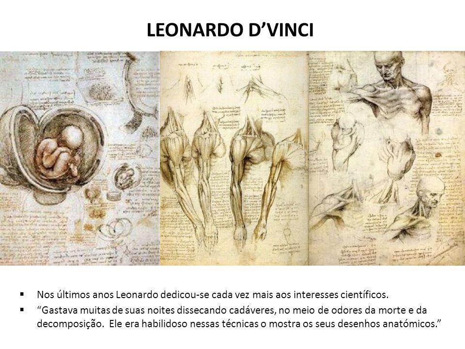 LEONARDO D'VINCI Nos últimos anos Leonardo dedicou-se cada vez mais aos interesses científicos.