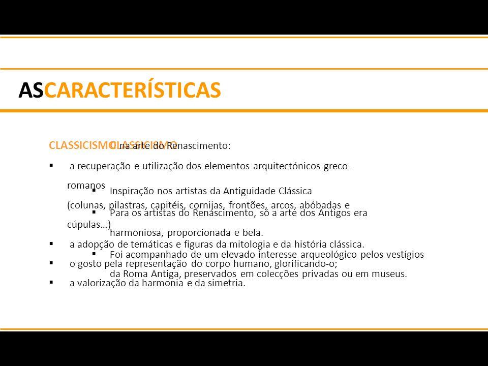 ASCARACTERÍSTICAS CLASSICISMO CLASSICISMO na arte do Renascimento: