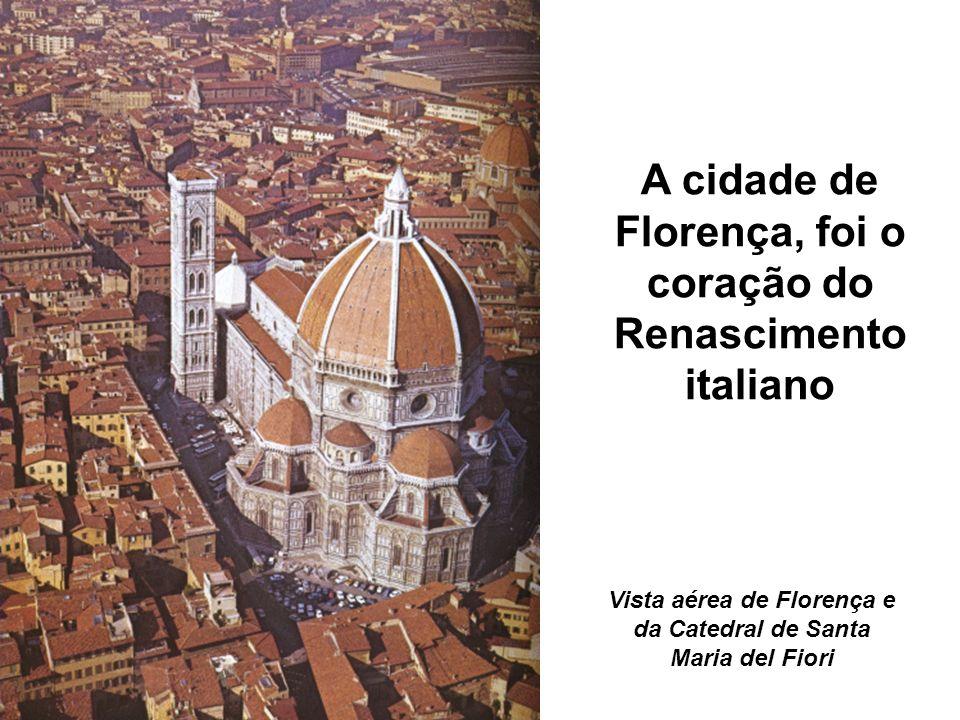A cidade de Florença, foi o coração do Renascimento italiano