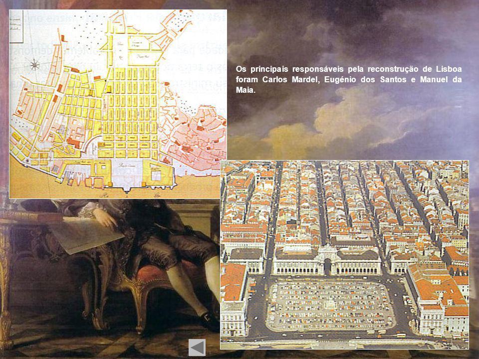 Os principais responsáveis pela reconstrução de Lisboa foram Carlos Mardel, Eugénio dos Santos e Manuel da Maia.