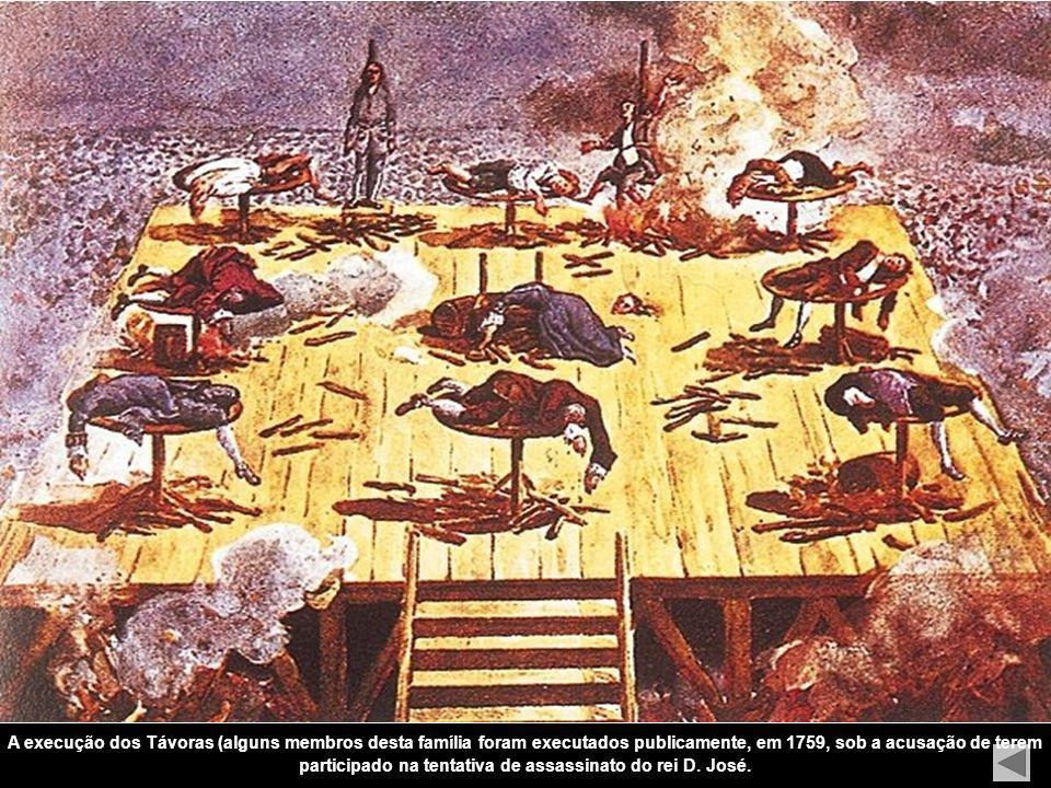 A execução dos Távoras (alguns membros desta família foram executados publicamente, em 1759, sob a acusação de terem participado na tentativa de assassinato do rei D.