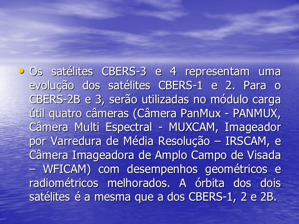 Os satélites CBERS-3 e 4 representam uma evolução dos satélites CBERS-1 e 2.